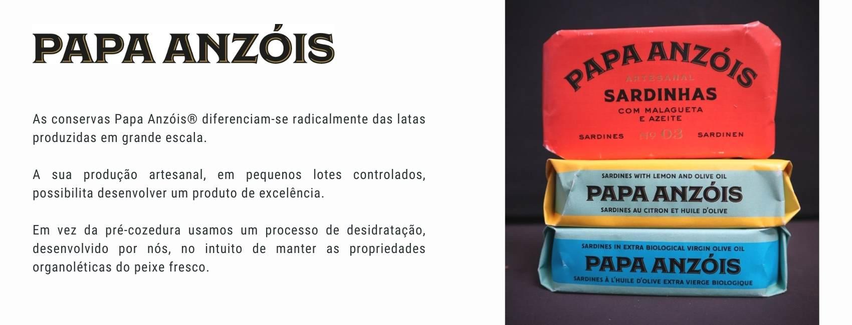 As conservas Papa Anzóis® diferenciam-se radicalmente das latas produzidas em grande escala.    A sua produção artesanal, em pequenos lotes controlados, possibilita desenvolver um produto de excelência.   Em vez da pré-cozedura usamos um processo de desidratação, desenvolvido por nós, no intuito de manter as propriedades organoléticas do peixe fresco.