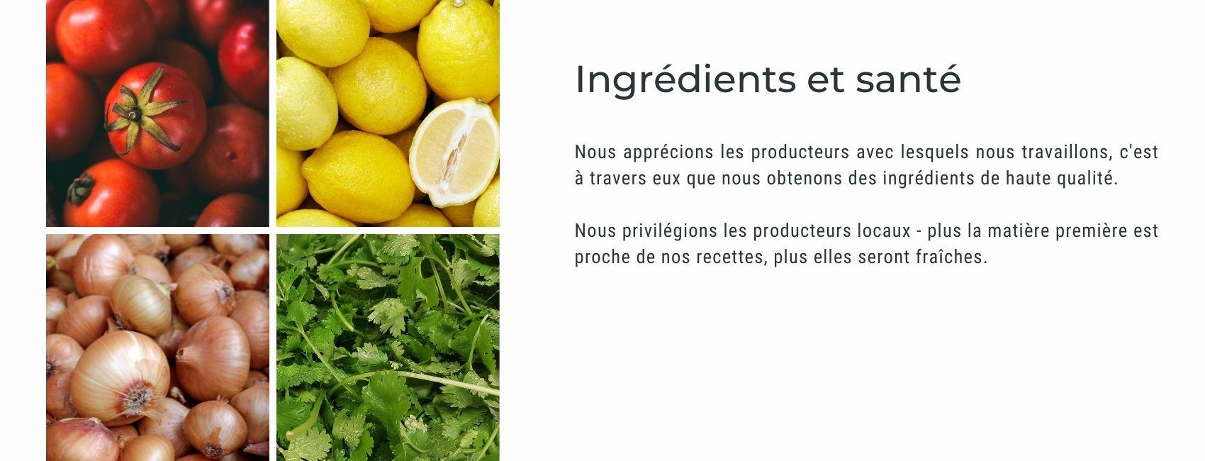 Nous apprécions les producteurs avec lesquels nous travaillons, c'est à travers eux que nous obtenons des ingrédients de haute qualité.  Nous privilégions les producteurs locaux - plus la matière première est proche de nos recettes, plus elles seront fraîches.